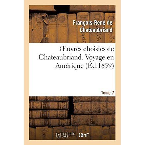 Chateaubriand, François-René de - Oeuvres Choisies de Chateaubriand. Tome 7 Voyage En Am rique (Litterature) - Preis vom 21.10.2020 04:49:09 h