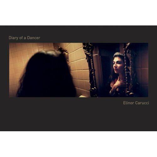 Elinor Carucci - Diary of a Dancer - Preis vom 23.01.2021 06:00:26 h