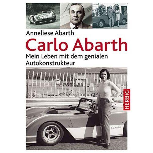 Anneliese Abarth - Carlo Abarth: Mein Leben mit dem genialen Autokonstrukteur - Preis vom 10.05.2021 04:48:42 h