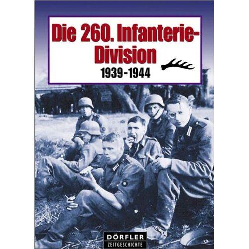 - Die 260. Infanterie-Division. 1939 - 1944 - Preis vom 13.05.2021 04:51:36 h