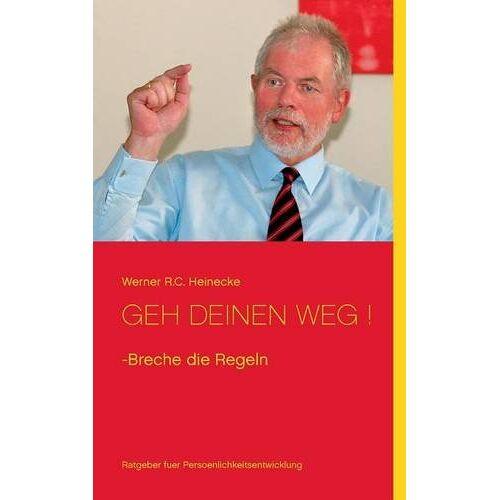Heinecke, Werner R.C. - Geh Deinen Weg: Breche die Regeln - Preis vom 12.04.2021 04:50:28 h