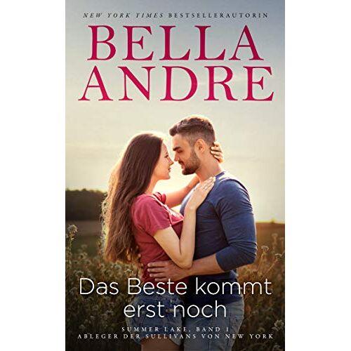 Bella Andre - Das Beste kommt erst noch: Summer Lake 1 (Ableger der Sullivans von New York) - Preis vom 25.10.2020 05:48:23 h