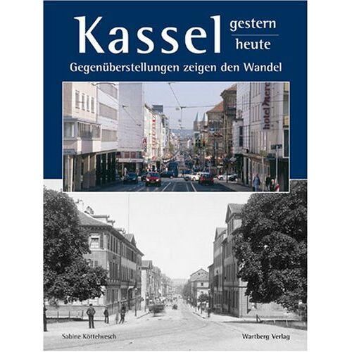 Sabine Köttelwesch - Kassel - gestern und heute: Gegenüberstellungen zeigen den Wandel - Preis vom 20.10.2020 04:55:35 h