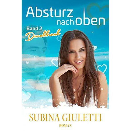 Subina Giuletti - Absturz nach oben, Band 2, Durchbruch: Band2. Durchbruch, Band 3: Ausbruch - Preis vom 03.05.2021 04:57:00 h