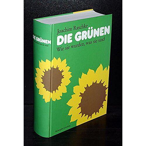 Joachim Raschke - Die Grünen. Wie sie wurden, was sie sind. Von Joachim Raschke. - Preis vom 19.01.2020 06:04:52 h