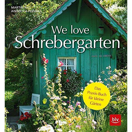 Martin Rist - We love Schrebergarten: Das Praxis-Buch für kleine Gärten - Preis vom 03.05.2021 04:57:00 h