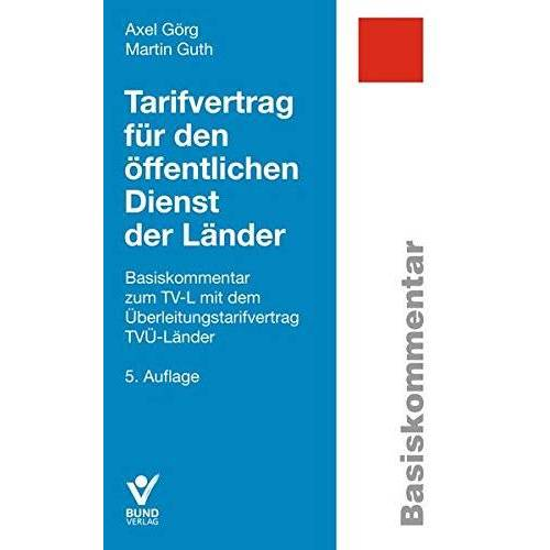 Axel Görg - Tarifvertrag für den öffentlichen Dienst der Länder: Basiskommentar zum TV-L mit dem Überleitungstarifvertrag TVÜ-Länder (Basiskommentare) - Preis vom 21.10.2020 04:49:09 h
