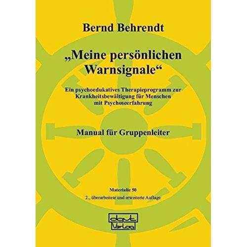 Bernd Behrendt - Meine persönlichen Warnsignale: Ein psychoedukatives Therapieprogramm zur Krankheitsbewältigung für Menschen mit Psychoseerfahrung - Manual für Gruppenleiter (Materialien) - Preis vom 02.11.2020 05:55:31 h
