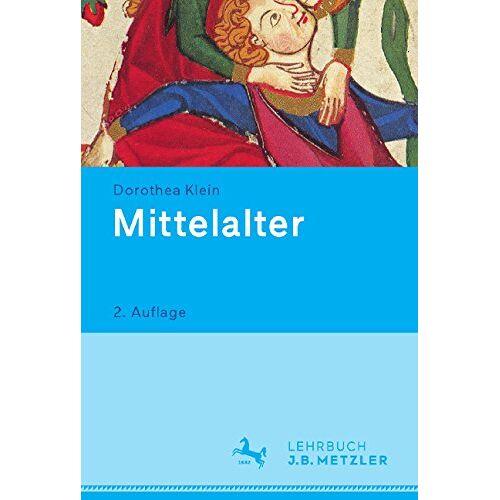 Klein Dorothea, Klein Dorothea - Mittelalter: Lehrbuch Germanistik (Neuerscheinungen J.B. Metzler) - Preis vom 05.08.2019 06:12:28 h