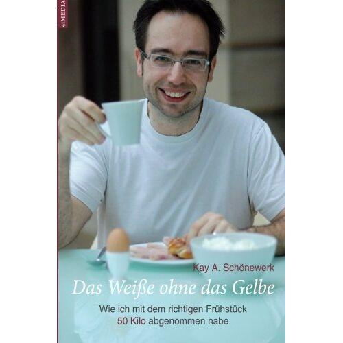 Schoenewerk, Kay A. - Das Weisse ohne das Gelbe: Wie ich mit dem richtigen Fruehstueck 50 Kilo abgenommen habe - Preis vom 15.11.2019 05:57:18 h