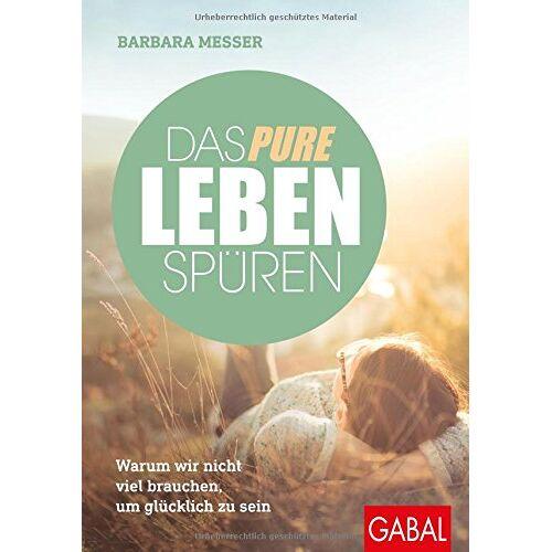Barbara Messer - Das pure Leben spüren: Warum wir nicht viel brauchen, um glücklich zu sein (Dein Leben) - Preis vom 21.10.2020 04:49:09 h