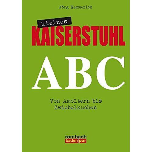 Jörg Hemmerich - Kleines Kaiserstuhl ABC Von Amoltern bis Zwiebelkuchen (rombach baden pur) - Preis vom 15.01.2021 06:07:28 h