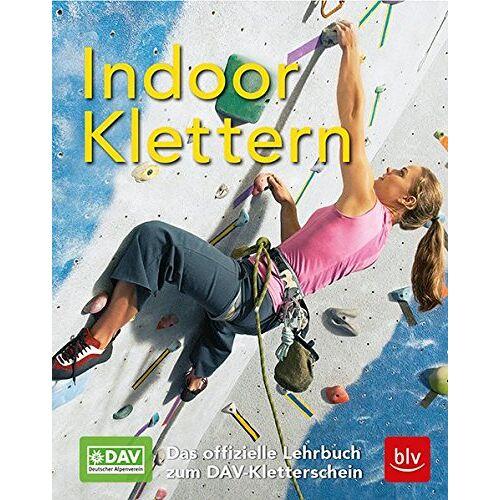 Dav - Indoor-Klettern: Das offizielle Lehrbuch zum DAV-Kletterschein - Preis vom 16.04.2021 04:54:32 h