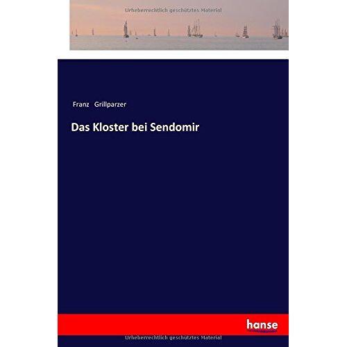 Grillparzer, Franz Grillparzer - Das Kloster bei Sendomir - Preis vom 27.02.2021 06:04:24 h
