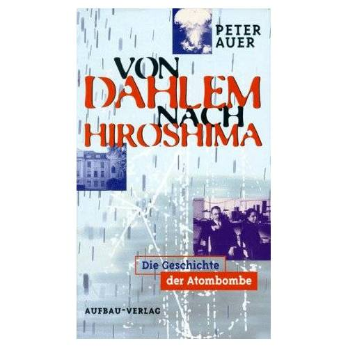 Peter Auer - Von Dahlem nach Hiroshima. Die Geschichte der Atombombe - Preis vom 18.04.2021 04:52:10 h