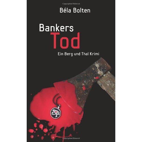 Béla Bolten - Bankers Tod (Berg und Thal Krimi) - Preis vom 20.10.2020 04:55:35 h