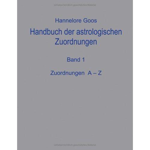 Hannelore Goos - Handbuch der astrologischen Zuordnung Band 1: Zuordnungen A-Z - Preis vom 18.04.2021 04:52:10 h