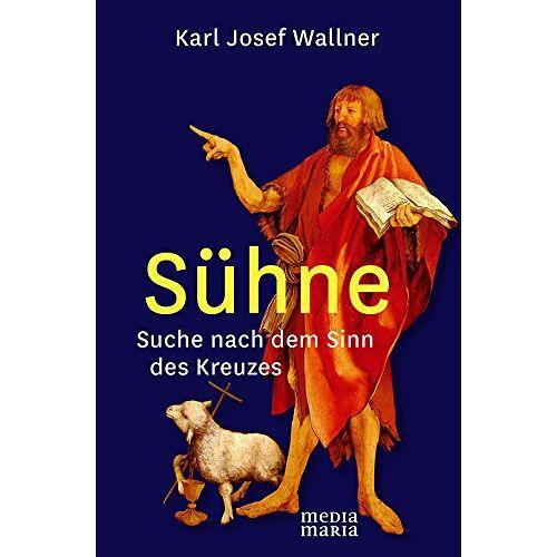 Wallner, Karl Josef - Sühne: Suche nach dem Sinn des Kreuzes - Preis vom 19.10.2020 04:51:53 h