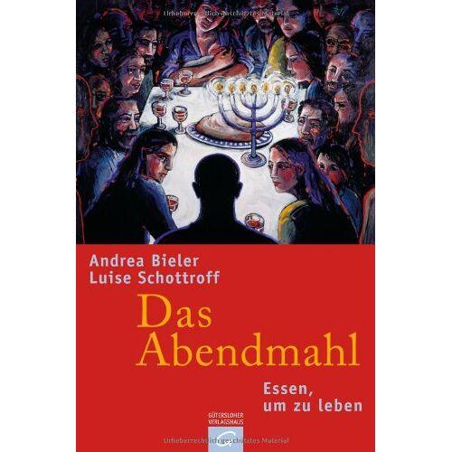 Luise Schottroff - Das Abendmahl: Essen, um zu leben - Preis vom 12.05.2021 04:50:50 h