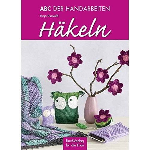 Tanja Osswald - ABC der Handarbeiten. Häkeln - Preis vom 12.05.2021 04:50:50 h