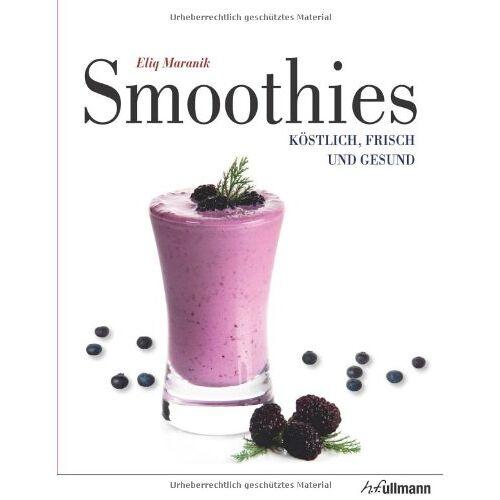 Eliq Maranik - Smoothies: Köstlich, frisch und gesund - Preis vom 21.02.2020 06:03:45 h