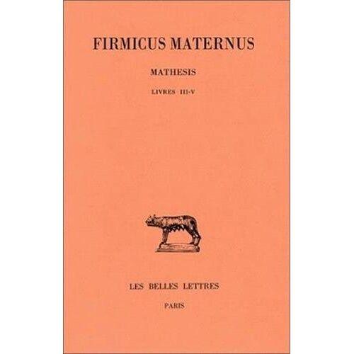 Maternus Firmicus - Firmicus Maternus, Mathesis: T. II: Livres III-V. (Collection Des Universites De France) - Preis vom 10.04.2021 04:53:14 h