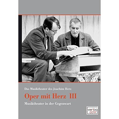 Joachim Herz - Oper mit Herz 3 - Das Musiktheater des Joachim Herz: Musiktheater in der Gegenwart - Preis vom 15.05.2021 04:43:31 h