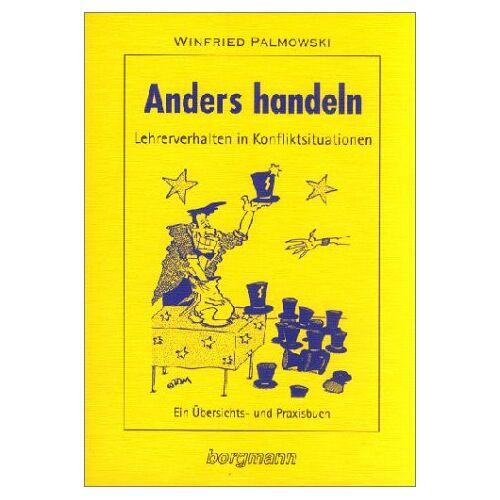 Winfried Palmowski - Anders handeln: Lehrerverhalten in Konfliktsituationen. Ein Übersichts- und Praxisbuch - Preis vom 15.05.2021 04:43:31 h