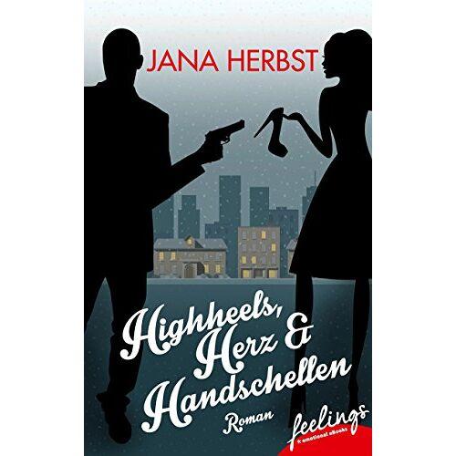 Jana Herbst - Highheels, Herz & Handschellen: Roman - Preis vom 15.05.2021 04:43:31 h
