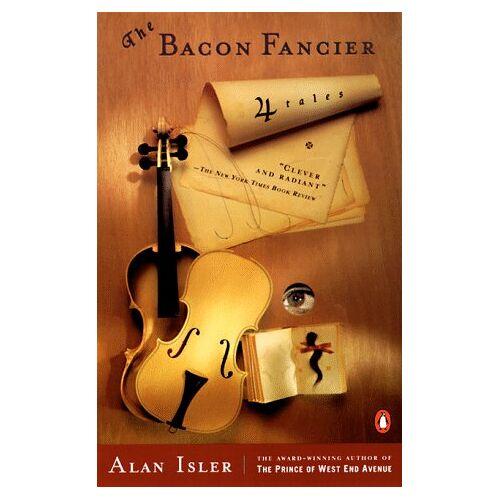 Alan Isler - The Bacon Fancier: Four Tales - Preis vom 26.11.2020 05:59:25 h