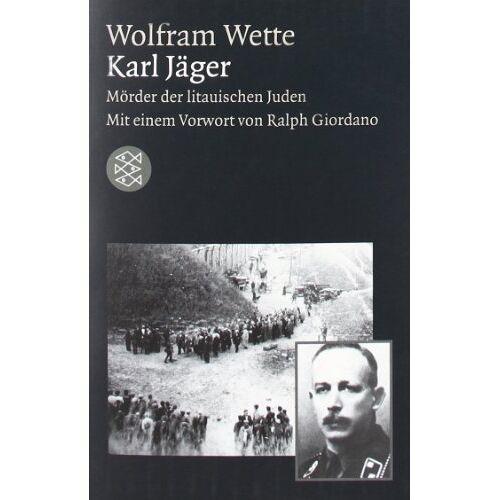 Wolfram Wette - Karl Jäger: Mörder der litauischen Juden - Preis vom 21.04.2021 04:48:01 h