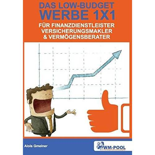 Alois Gmeiner - Low Budget Werbe 1x1 für Finanzdienstleister, Versicherungsmakler und Vermögensberater - Preis vom 08.05.2021 04:52:27 h