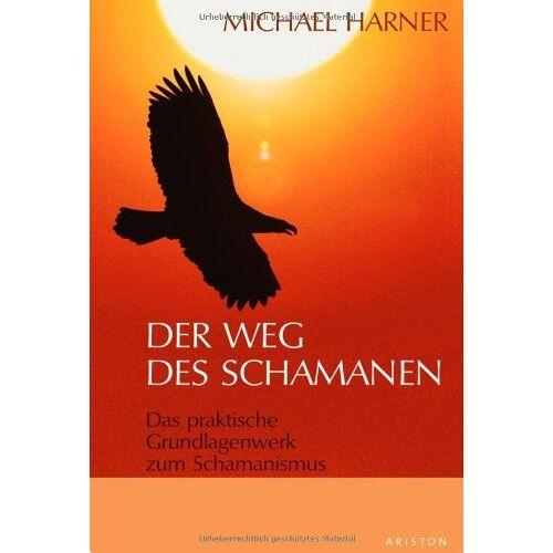Michael Harner - Der Weg des Schamanen: Das praktische Grundlagenbuch zum Schamanismus - Preis vom 10.05.2021 04:48:42 h