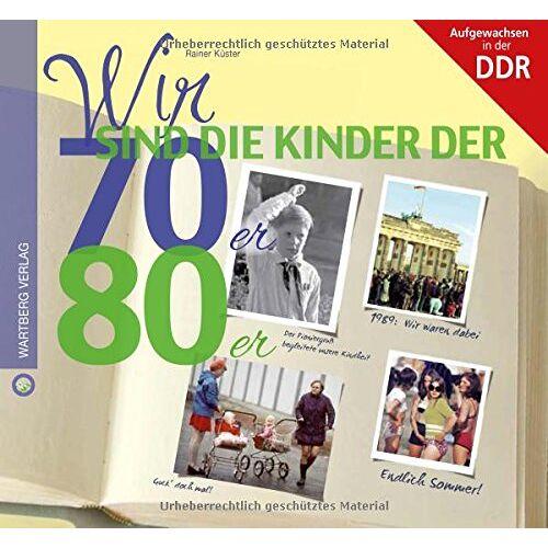 Rainer Küster - Wir sind die Kinder der 70er & 80er: Aufgewachsen in der DDR - Preis vom 12.05.2021 04:50:50 h