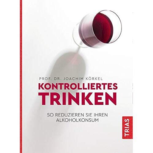 Joachim Körkel - Kontrolliertes Trinken: So reduzieren Sie Ihren Alkoholkonsum - Preis vom 07.03.2021 06:00:26 h
