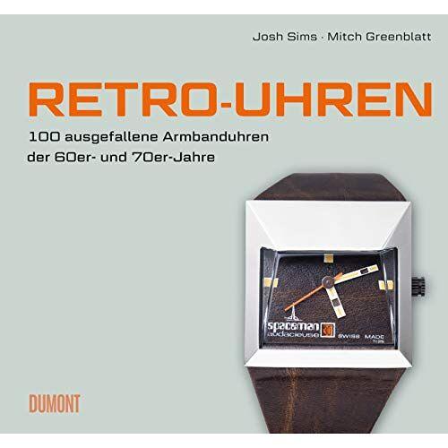 Josh Sims - Retro-Uhren: 100 ausgefallene Armbanduhren der 60er- und 70er-Jahre - Preis vom 28.02.2021 06:03:40 h