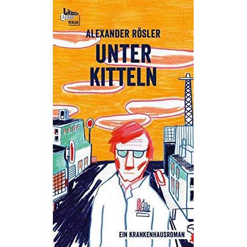 Alexander Rösler - Unter Kitteln: Ein Krankenhausroman - Preis vom 15.04.2021 04:51:42 h