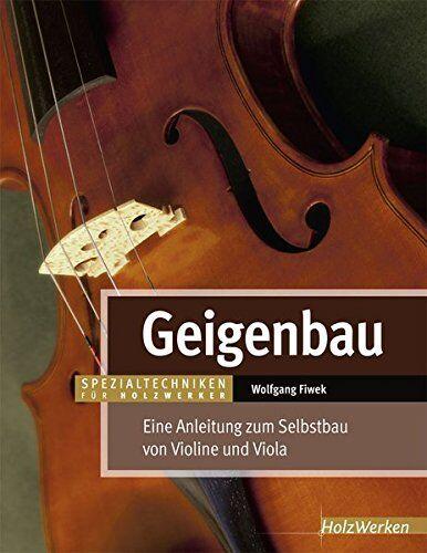 Wolfgang Fiwek - Geigenbau: Eine Anleitung zum Selbstbau von Violine und Viola (HolzWerken) - Preis vom 29.01.2021 06:10:07 h