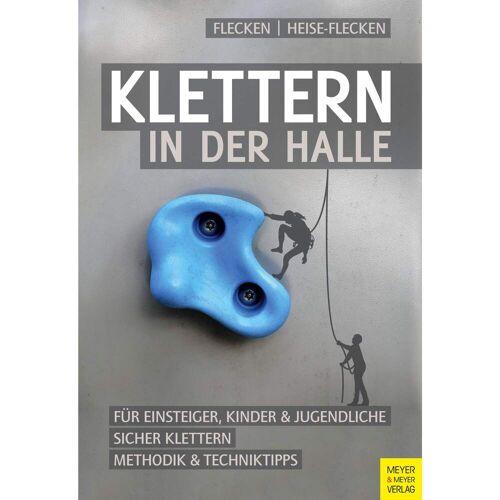 KLETTERN IN DER HALLE -  Sportklettern: Kletterführer, Training und Techniken
