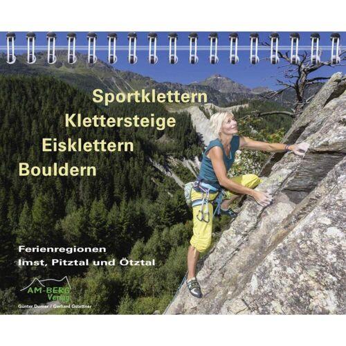 Sportklettern - Klettersteige - Eisklettern - Bouldern -  Sportklettern: Kletterführer, Training und Techniken