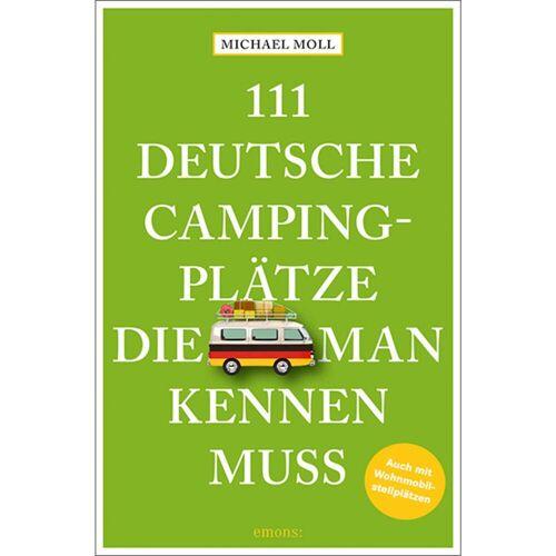 Stellplatzführer und Campingplätze - 111 DEUTSCHE CAMPINGPLÄTZE, DIE MAN KENNEN MUSS - Deutschland Wohnmobilführer