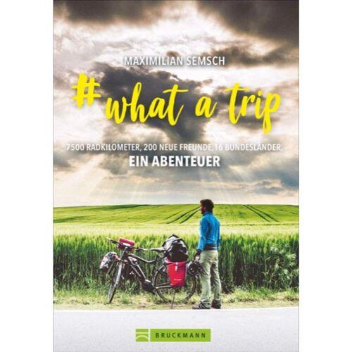 # WHAT A TRIP -  Mit dem Fahrrad um die Welt