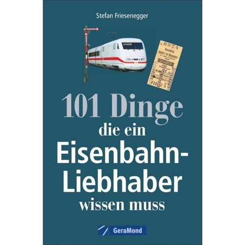 101 Dinge, die ein Eisenbahn-Liebhaber wissen muss - 2. Auflage - Sachbuch
