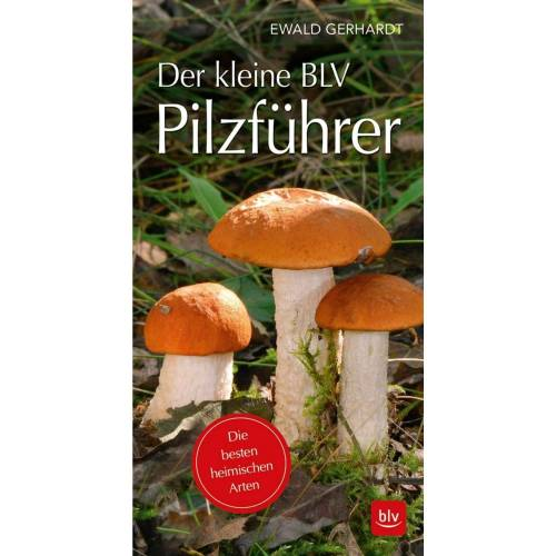 DER KLEINE BLV PILZFÜHRER -  Tiere, Pflanzen und Garten