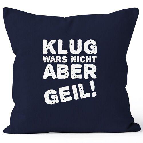 MoonWorks Dekokissen »Lustiger Kissenbezug mit Spruch Klug wars nicht aber geil! Kissen-Hülle Deko-Kissen ®«, navy