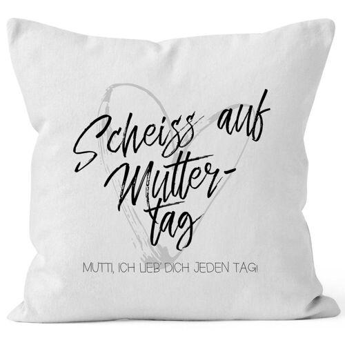 MoonWorks Dekokissen »Kissen-Bezug Scheiß auf Muttertag Mutti ich lieb` dich jeden Tag Kissen-Hülle Deko-Kissen Baumwolle ®«, weiß