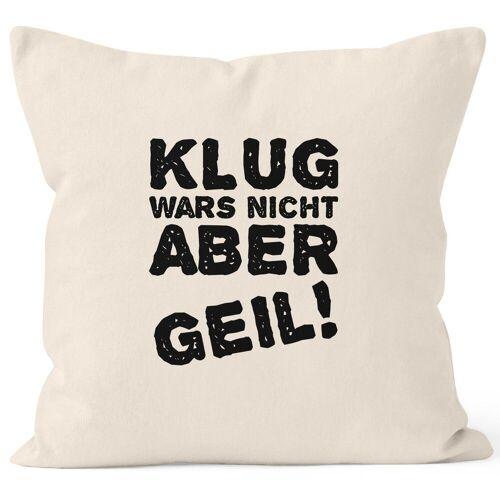 MoonWorks Dekokissen »Lustiger Kissenbezug mit Spruch Klug wars nicht aber geil! Kissen-Hülle Deko-Kissen ®«, natur