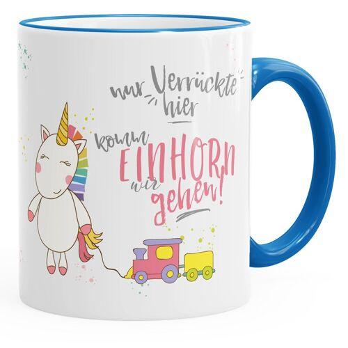 MoonWorks Tasse »Kaffee-Tasse Nur Verrückte hier komm Einhorn wir gehen Einhorn-Tasse mit Farbkante ®«, blau
