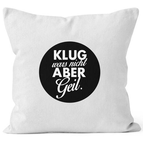 MoonWorks Dekokissen »Lustiger Kissenbezug mit Spruch Klug wars nicht aber geil Kissen-Hülle Deko-Kissen ®«, weiß