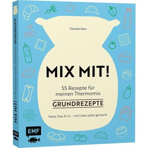 EMF Edition Michael Fischer MIX MIT! 55 Rezepte für meinen Thermomix: Grundrezepte